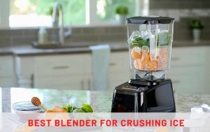 best-blender-for-crushing-ice and froozen fruits