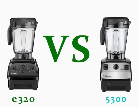 Vitamix e320 Vs 5300