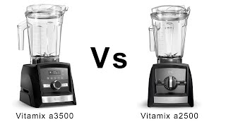Vitamix a2500 vs a3500 - Which One To Pick?