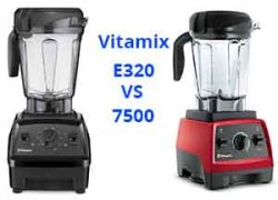 Vitamix e320 vs 7500 - Check Out Which One Is Best
